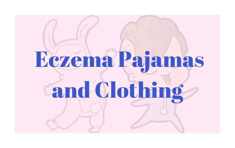 A Guide for Eczema Pajamas and Clothing