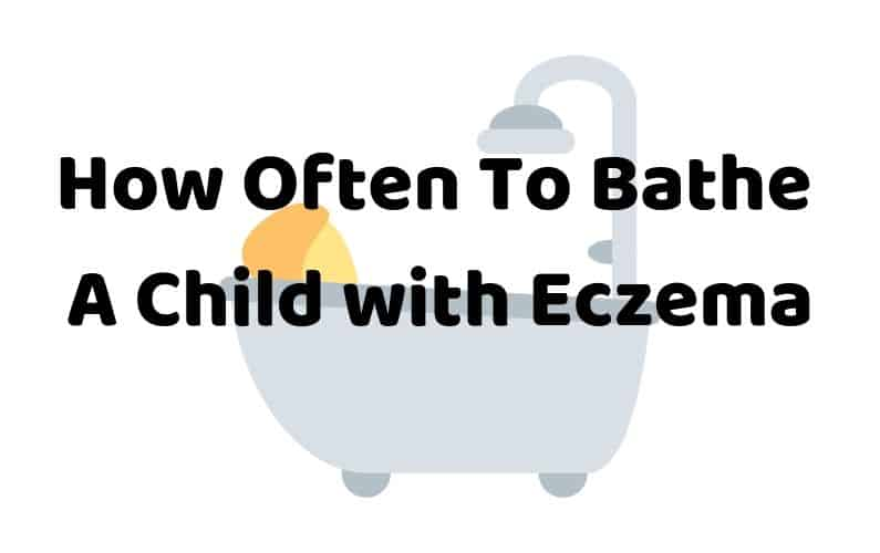 How Often Should I bathe my child with eczema