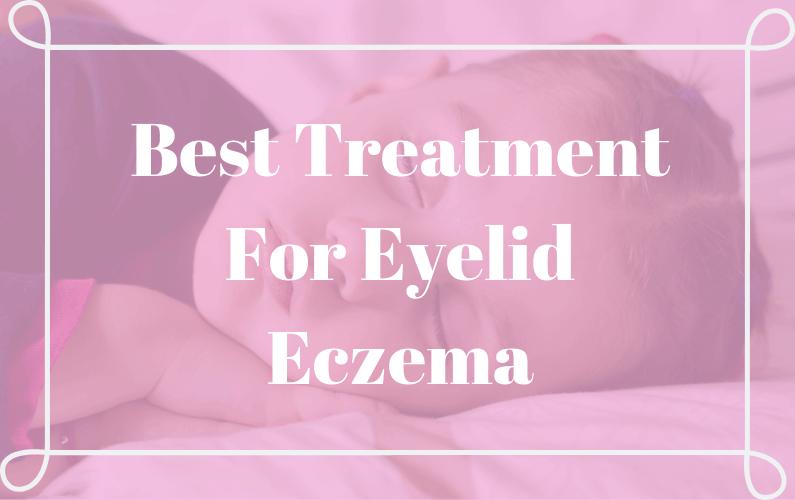 Best Eyelid Eczema Treatment Yet