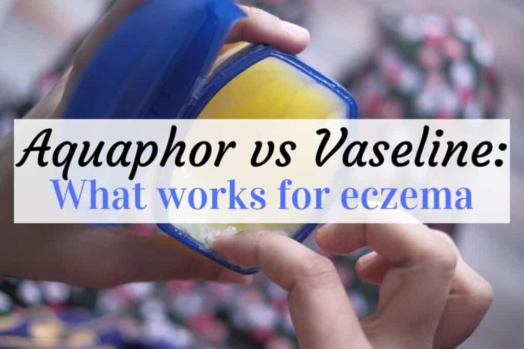 aquaphor vs vaseline for eczema